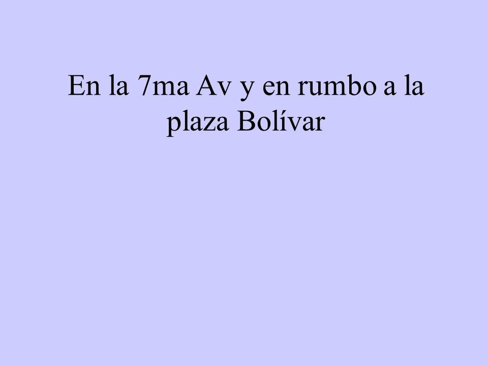 En la 7ma Av y en rumbo a la plaza Bolívar