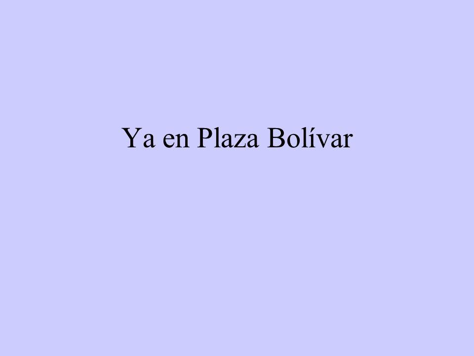 Ya en Plaza Bolívar