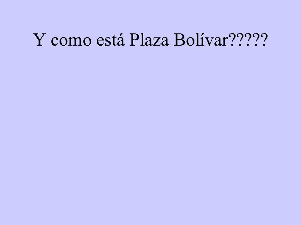 Y como está Plaza Bolívar