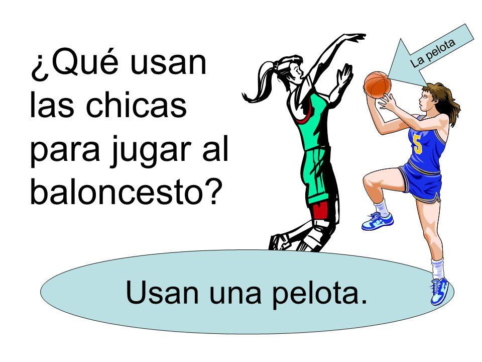 ¿Qué usan las chicas para jugar al baloncesto Usan una pelota. La pelota