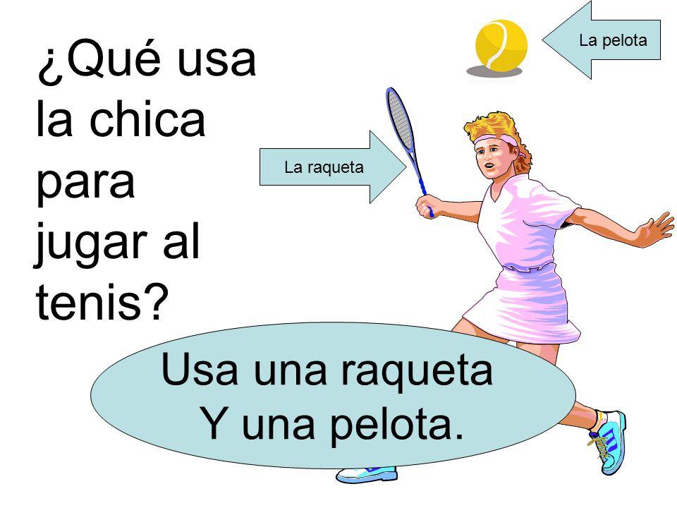 ¿Qué usa la chica para jugar al tenis Usa una raqueta Y una pelota. La raqueta La pelota
