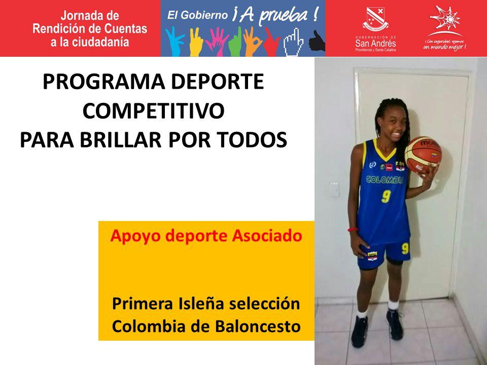 Apoyo deporte Asociado Primera Isleña selección Colombia de Baloncesto PROGRAMA DEPORTE COMPETITIVO PARA BRILLAR POR TODOS