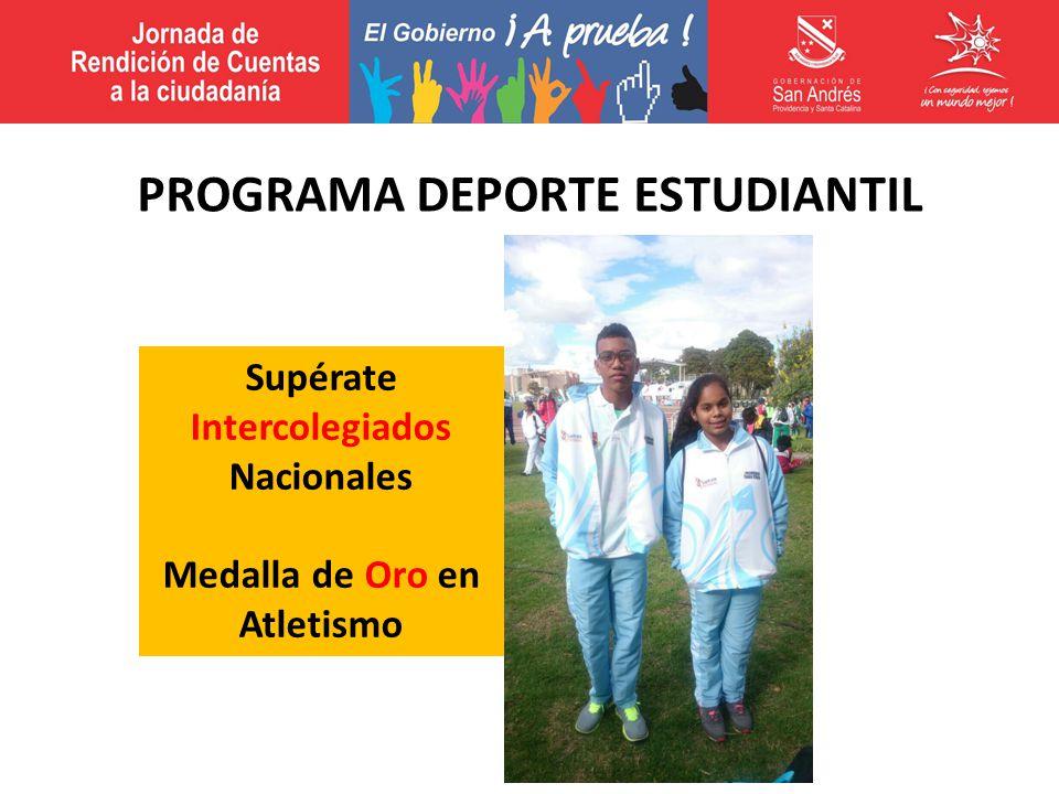 Supérate Intercolegiados Nacionales Medalla de Oro en Atletismo PROGRAMA DEPORTE ESTUDIANTIL