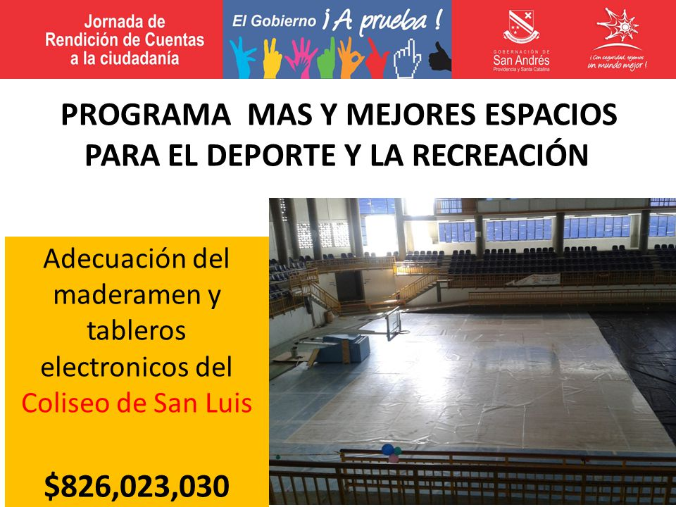 Adecuación del maderamen y tableros electronicos del Coliseo de San Luis $826,023,030 PROGRAMA MAS Y MEJORES ESPACIOS PARA EL DEPORTE Y LA RECREACIÓN