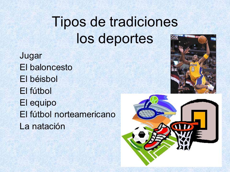 Tipos de tradiciones los deportes Jugar El baloncesto El béisbol El fútbol El equipo El fútbol norteamericano La natación