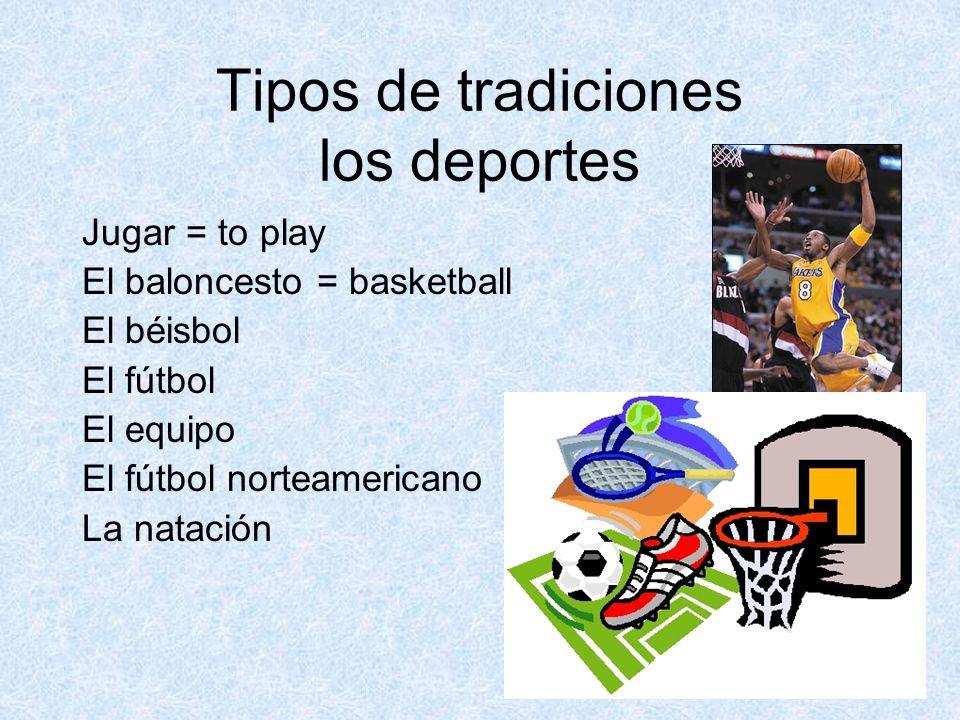 Tipos de tradiciones los deportes Jugar = to play El baloncesto = basketball El béisbol El fútbol El equipo El fútbol norteamericano La natación