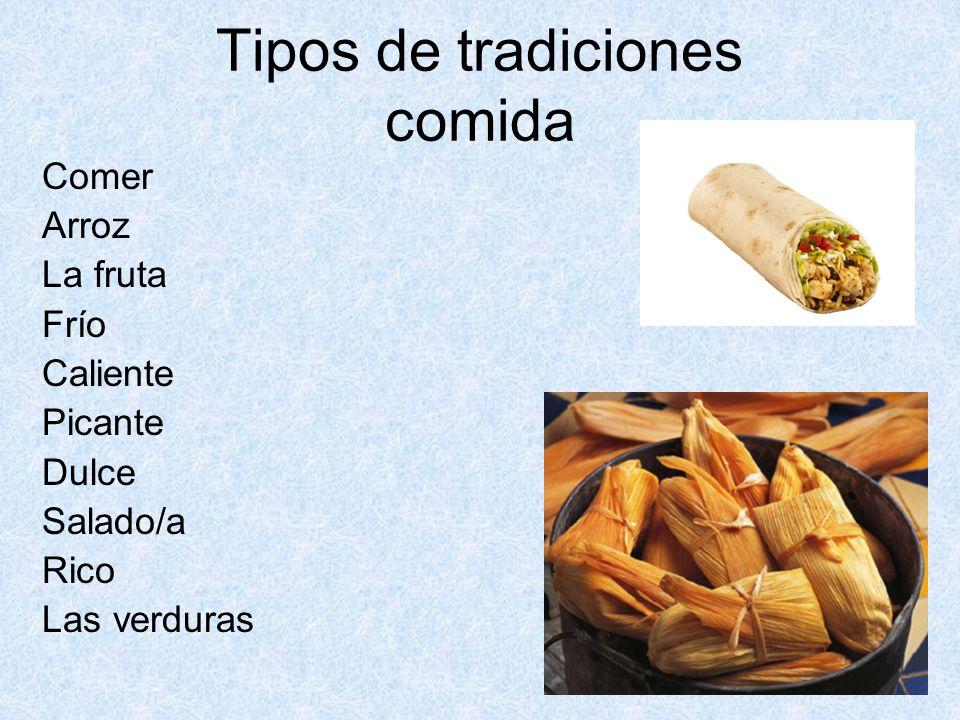Tipos de tradiciones comida Comer Arroz La fruta Frío Caliente Picante Dulce Salado/a Rico Las verduras