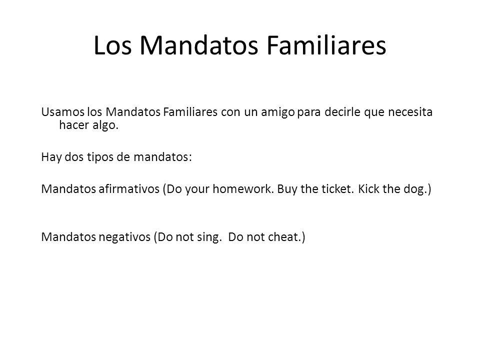 Los Mandatos Familiares Usamos los Mandatos Familiares con un amigo para decirle que necesita hacer algo.