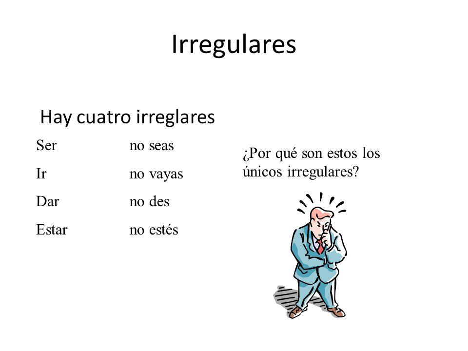 Irregulares Hay cuatro irreglares ¿Por qué son estos los únicos irregulares.