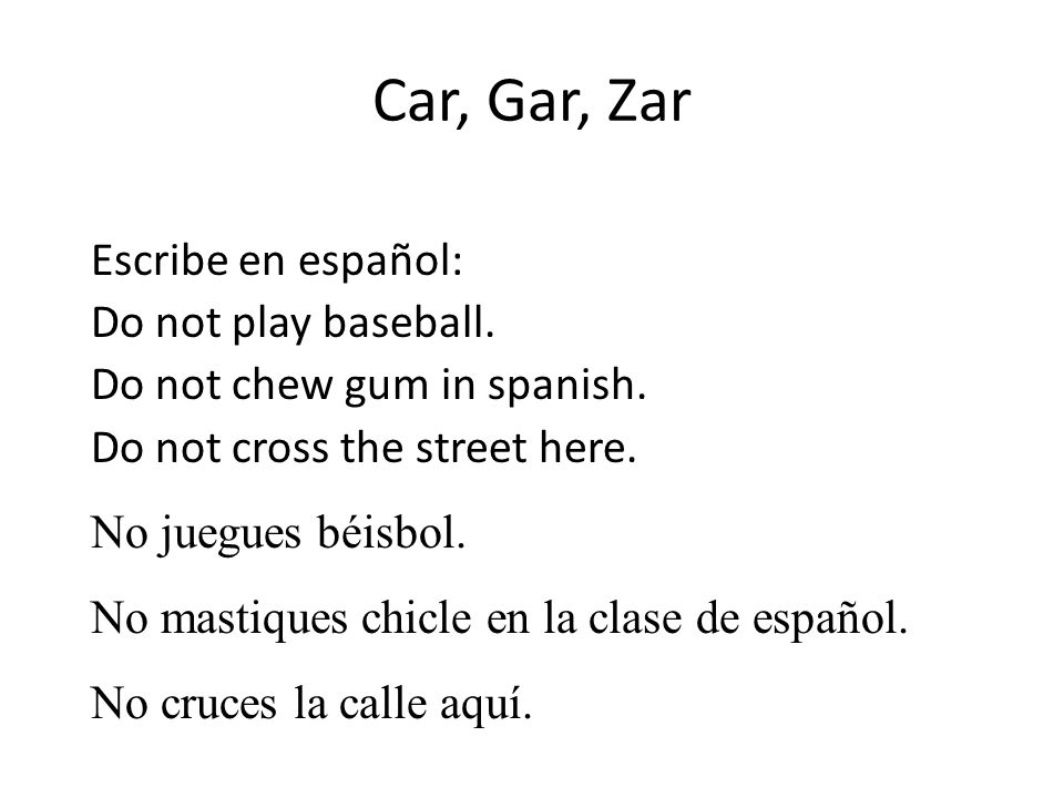 Car, Gar, Zar Escribe en español: Do not play baseball.