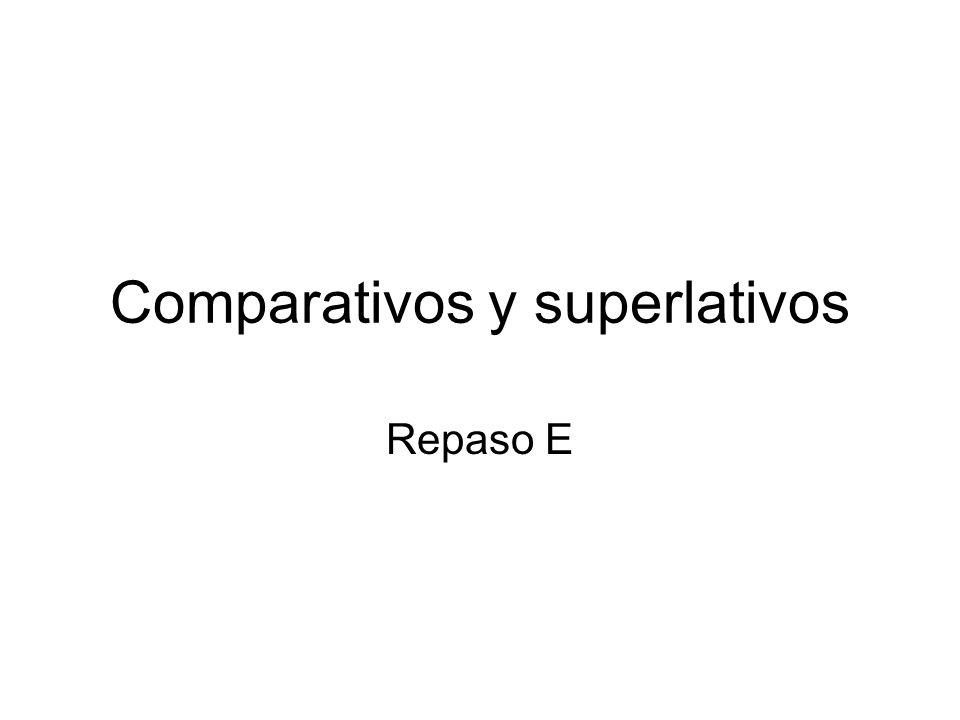 Comparativos y superlativos Repaso E