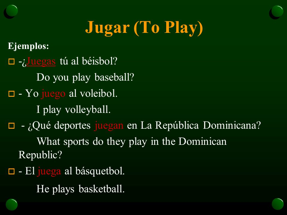 Jugar + a + sport o After the verb jugar, always use a and the name of the sport or game: o Most sports are masculine.