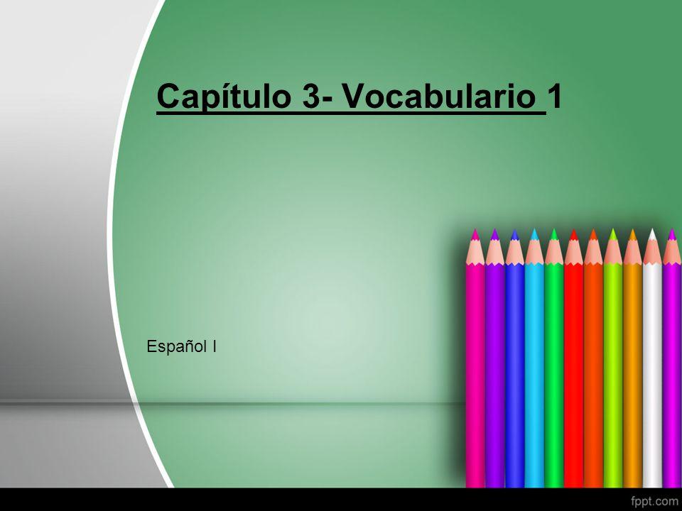Capítulo 3- Vocabulario 1 Español I