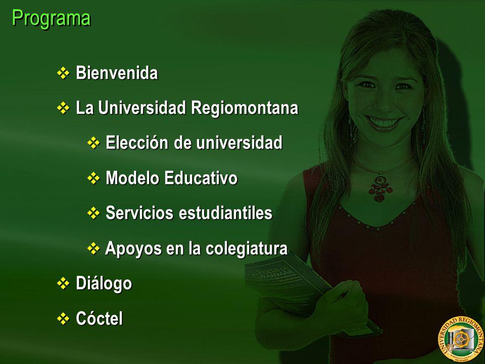 Programa  Bienvenida  La Universidad Regiomontana  Elección de universidad  Modelo Educativo  Servicios estudiantiles  Apoyos en la colegiatura  Diálogo  Cóctel 2