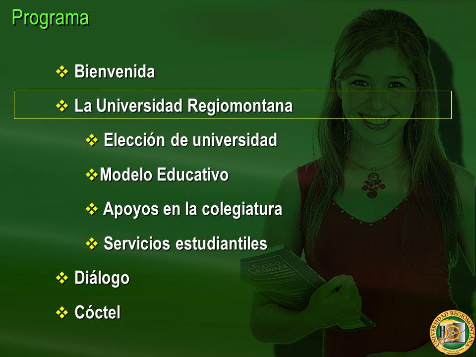 Programa  Bienvenida  La Universidad Regiomontana  Elección de universidad  Modelo Educativo  Apoyos en la colegiatura  Servicios estudiantiles  Diálogo  Cóctel