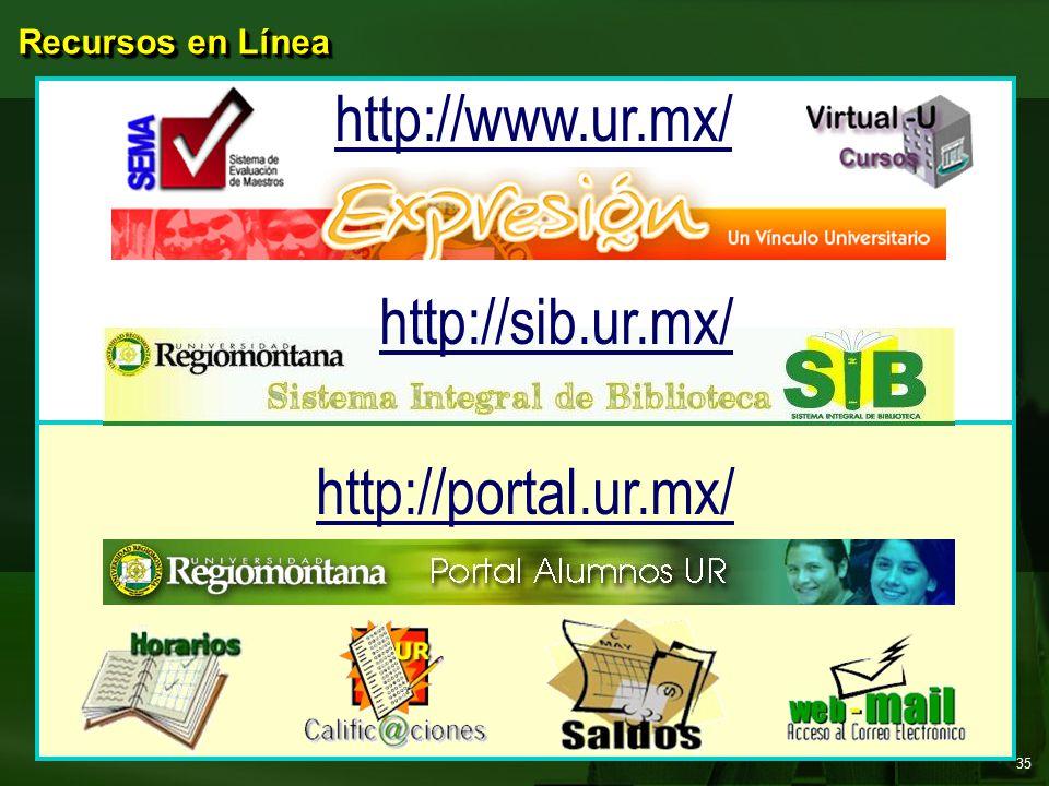 Recursos en Línea http://www.ur.mx/ http://portal.ur.mx/ http://sib.ur.mx/ 35
