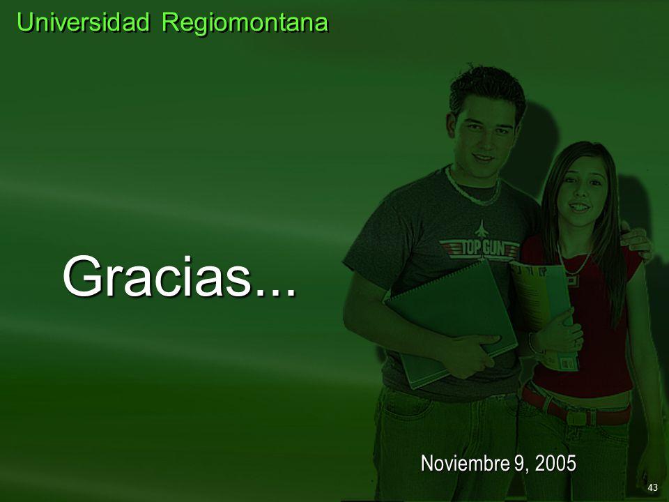 Gracias... Universidad Regiomontana Noviembre 9, 2005 43