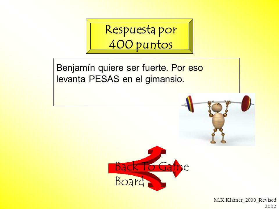 M.K.Klamer_2000_Revised 2002 Back To Game Board Respuesta por 400 puntos Benjamín quiere ser fuerte.