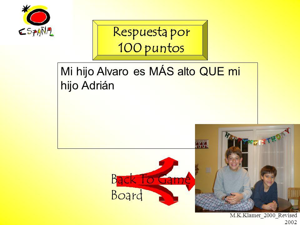 M.K.Klamer_2000_Revised 2002 Mi hijo Alvaro es MÁS alto QUE mi hijo Adrián Back To Game Board Respuesta por 100 puntos