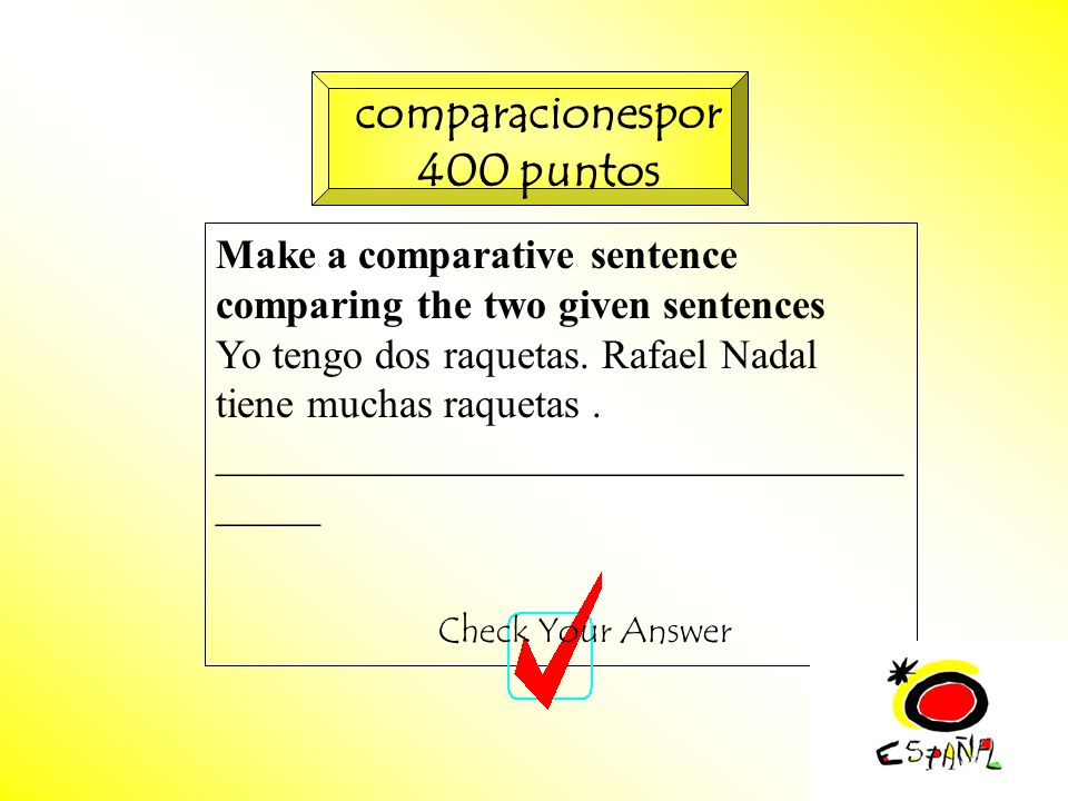 M.K.Klamer_2000_Revised 2002 Make a comparative sentence comparing the two given sentences Yo tengo dos raquetas.