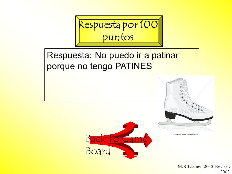 M.K.Klamer_2000_Revised 2002 Respuesta: No puedo ir a patinar porque no tengo PATINES Back To Game Board Respuesta por 100 puntos