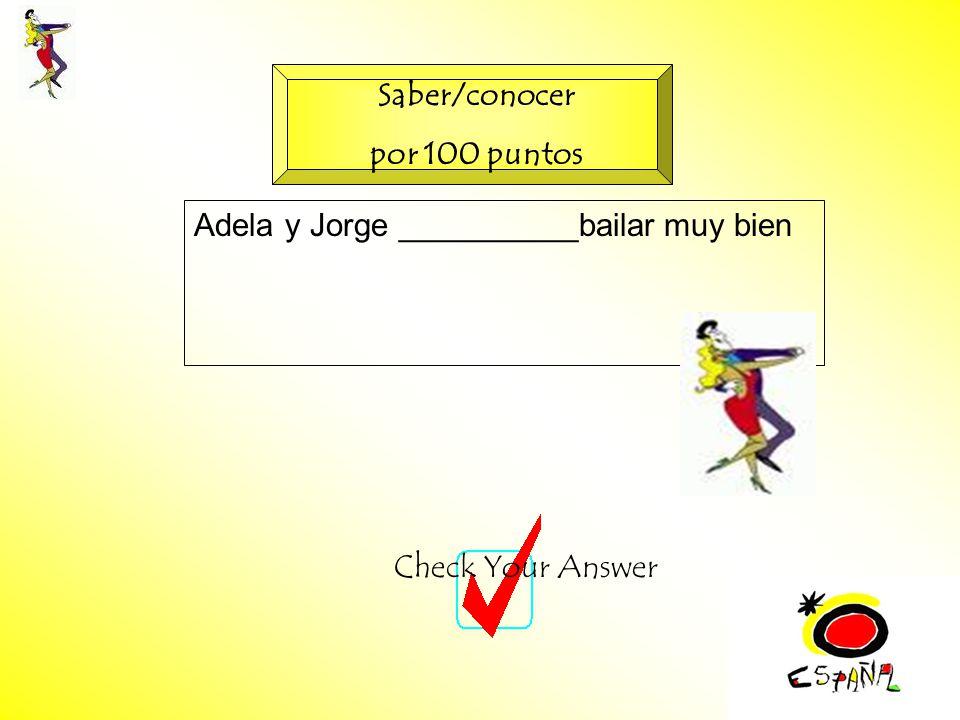 M.K.Klamer_2000_Revised 2002 Adela y Jorge __________bailar muy bien Check Your Answer Saber/conocer por 100 puntos
