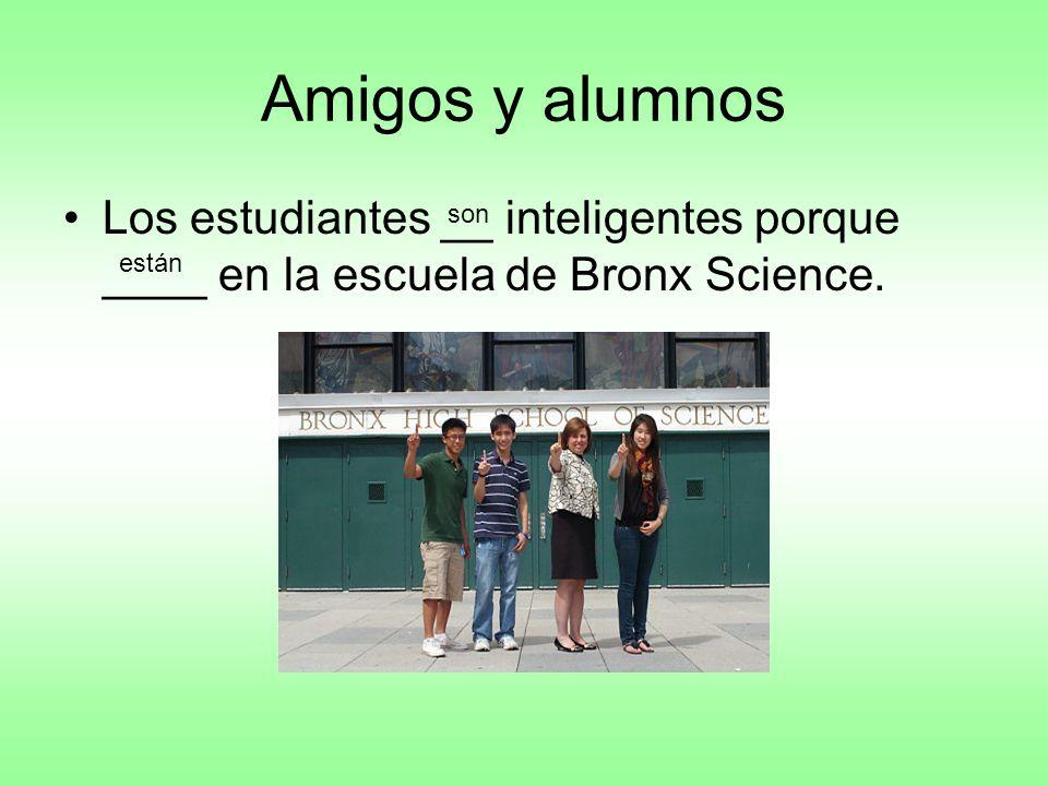 Amigos y alumnos Los estudiantes __ inteligentes porque ____ en la escuela de Bronx Science.