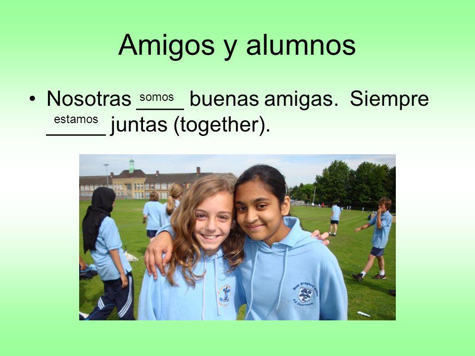 Amigos y alumnos Nosotras ____ buenas amigas. Siempre _____ juntas (together). somos estamos