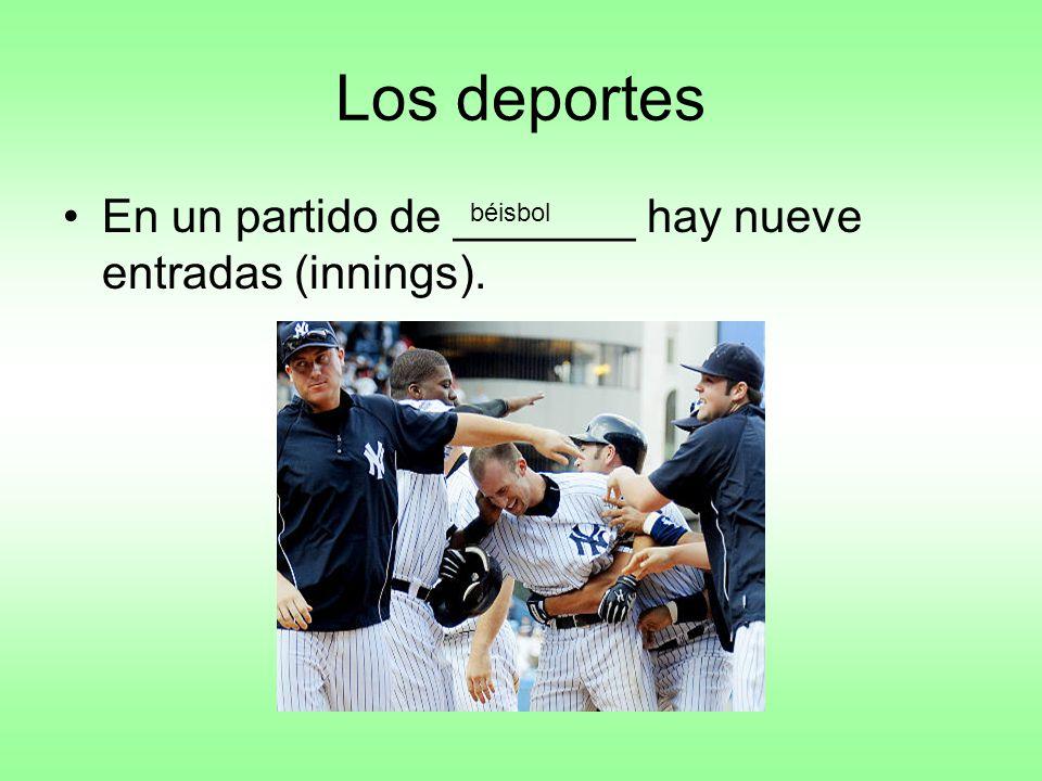 Los deportes En un partido de _______ hay nueve entradas (innings). béisbol