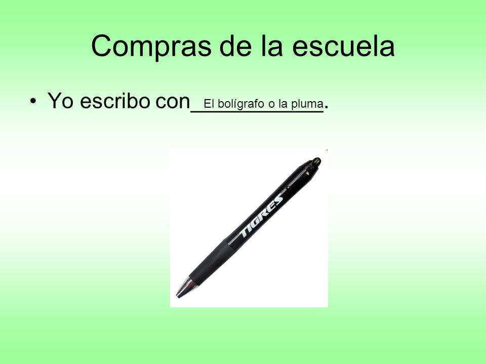 Compras de la escuela Yo escribo con___________. El bolígrafo o la pluma
