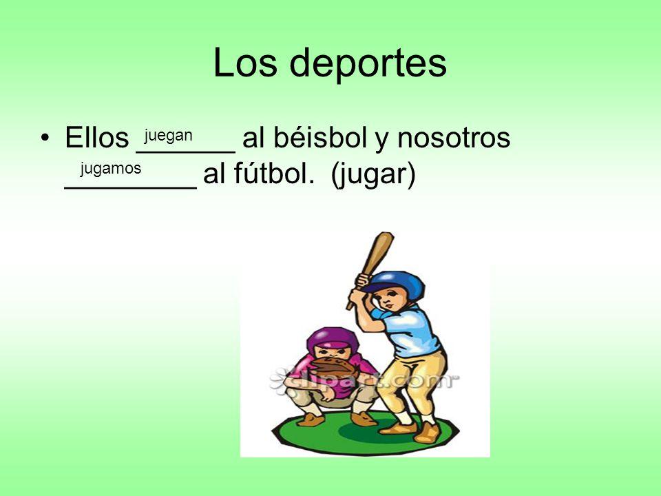 Los deportes Ellos ______ al béisbol y nosotros ________ al fútbol. (jugar) juegan jugamos