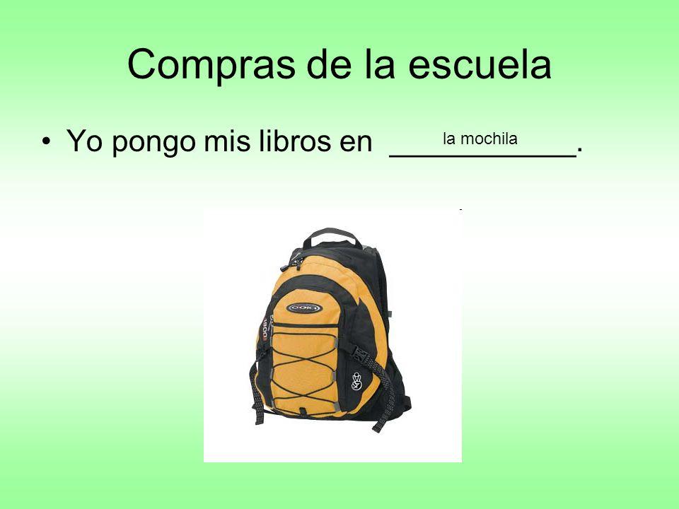 Compras de la escuela Yo pongo mis libros en ___________. la mochila