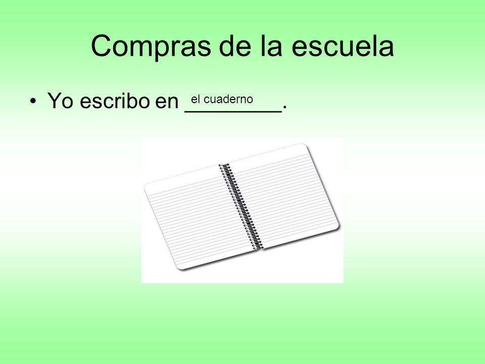 Compras de la escuela Yo escribo en ________. el cuaderno