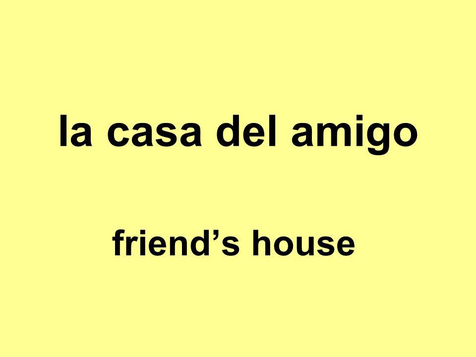 la casa del amigo friend's house