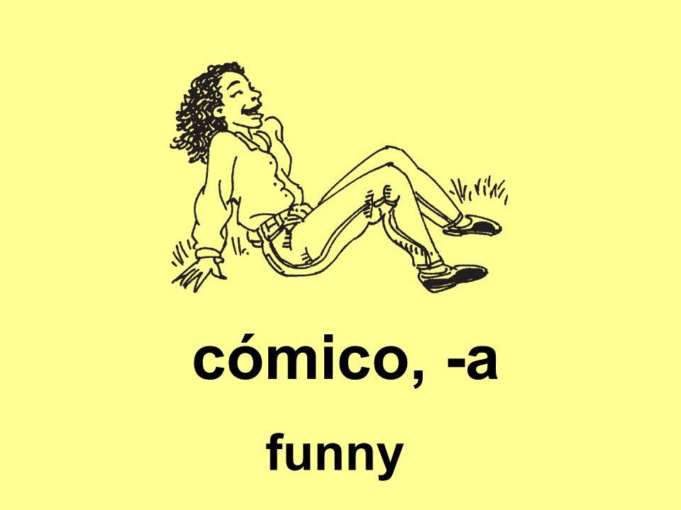 cómico, -a funny