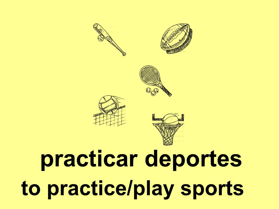 practicar deportes to practice/play sports