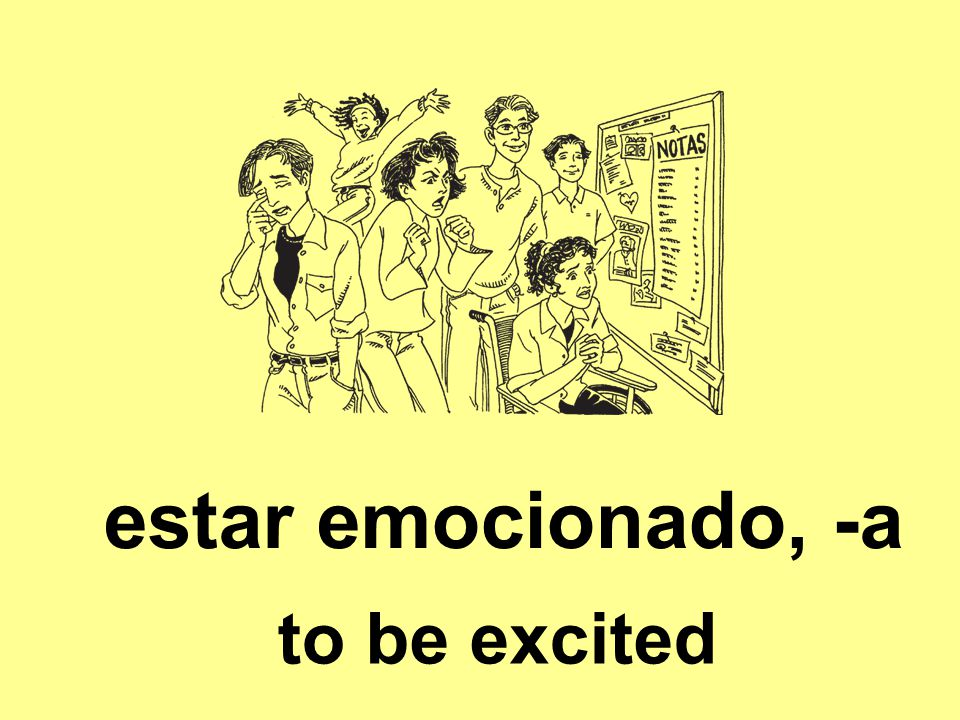 estar emocionado, -a to be excited