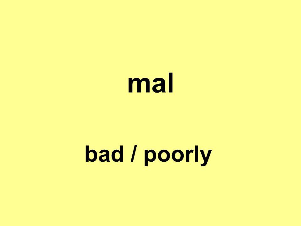 mal bad / poorly
