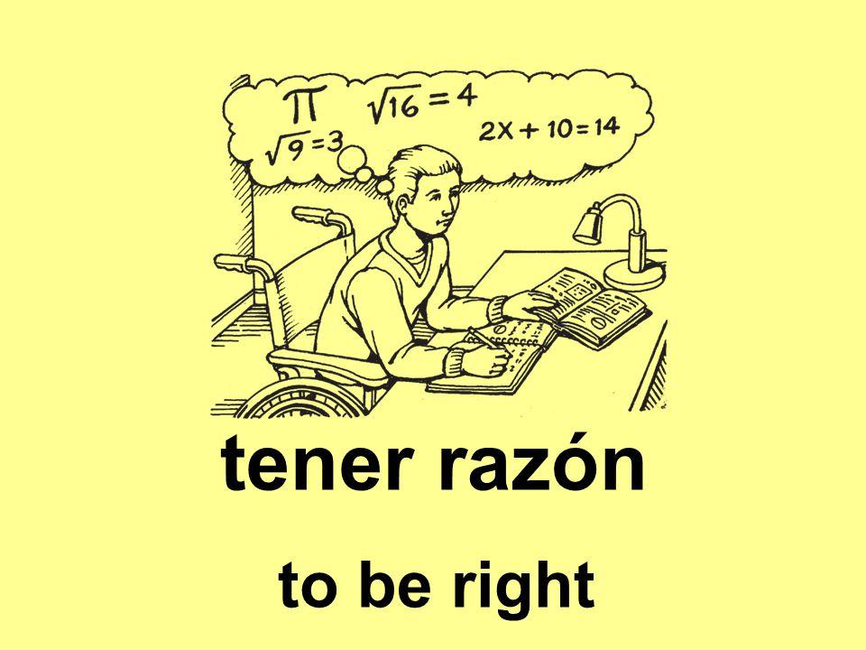 tener razón to be right