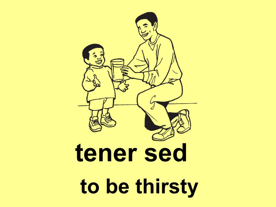 tener sed to be thirsty