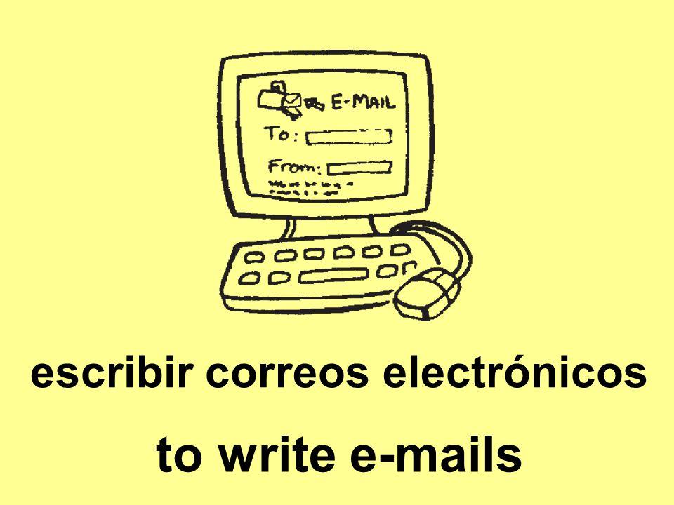 escribir correos electrónicos to write e-mails