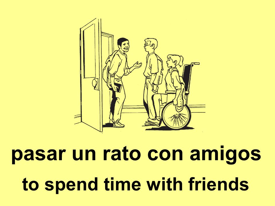 pasar un rato con amigos to spend time with friends
