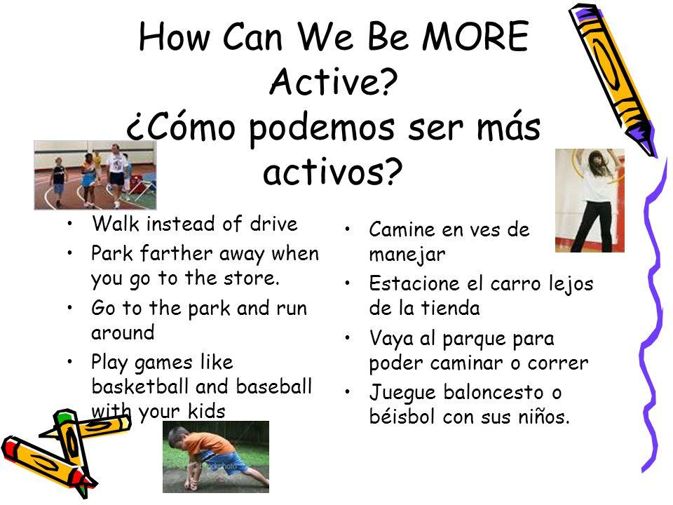 How Can We Be MORE Active. ¿Cómo podemos ser más activos.