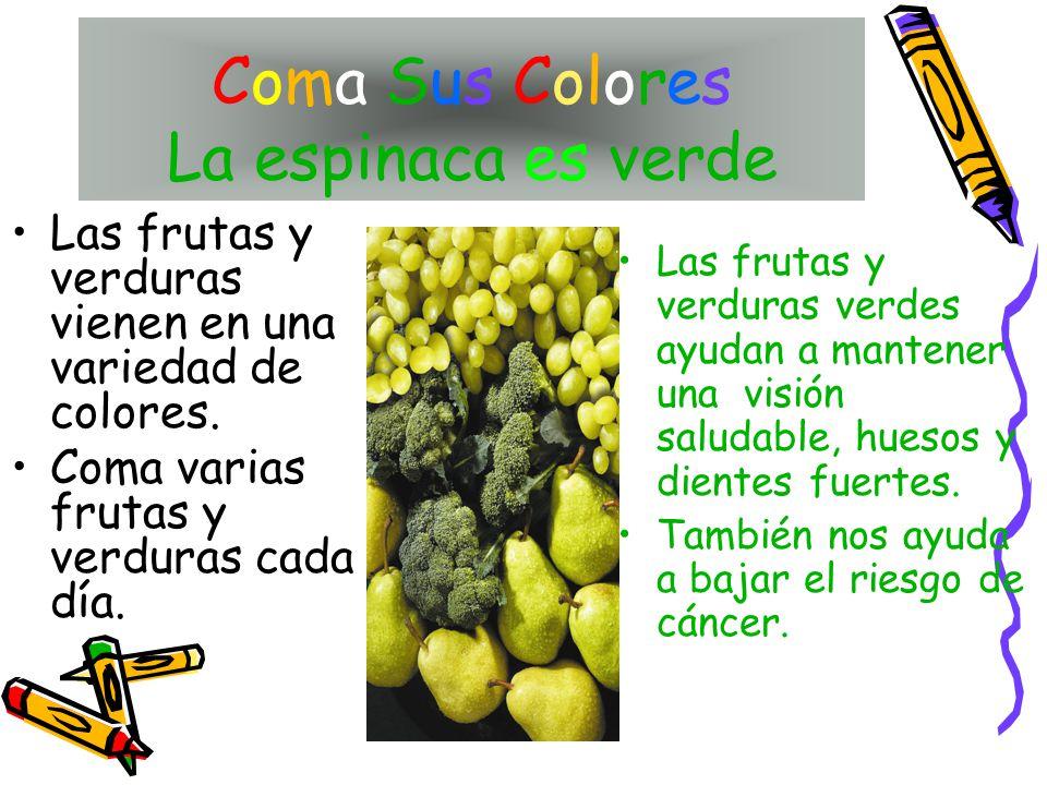 Coma Sus Colores La espinaca es verde Las frutas y verduras vienen en una variedad de colores.