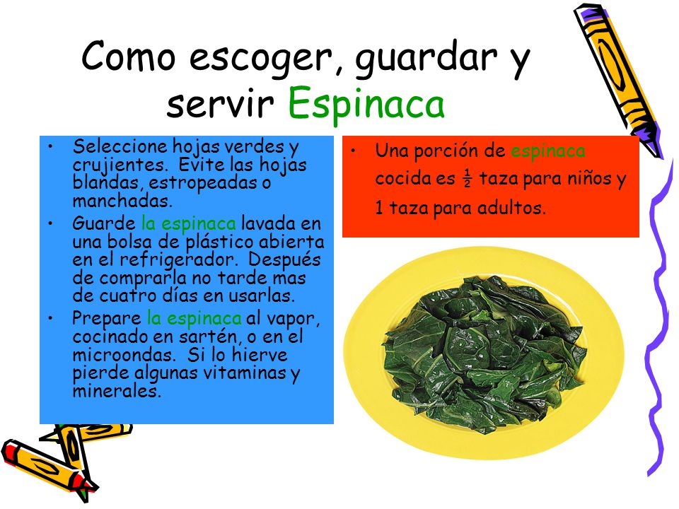 Como escoger, guardar y servir Espinaca Seleccione hojas verdes y crujientes.