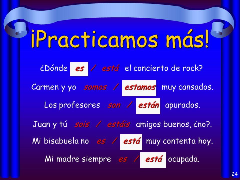 23 ¡Practicamos. es / está Mi amigo es / está de la República Dominicana.