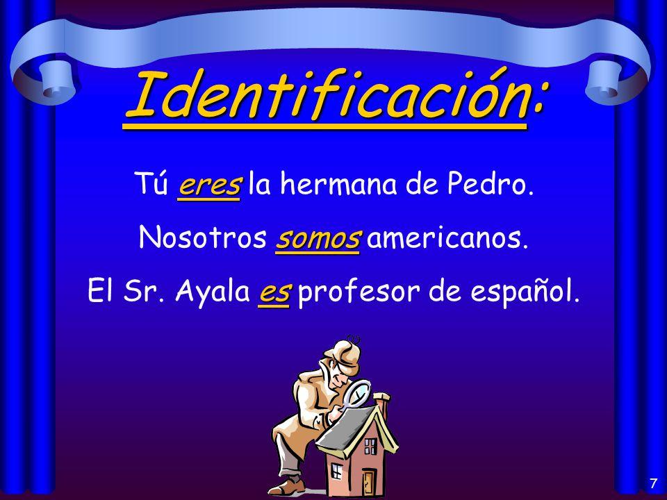 6 Origen: es Juan es de España. es El libro es de Guatemala. son Mis primos son de Buenos Aires.