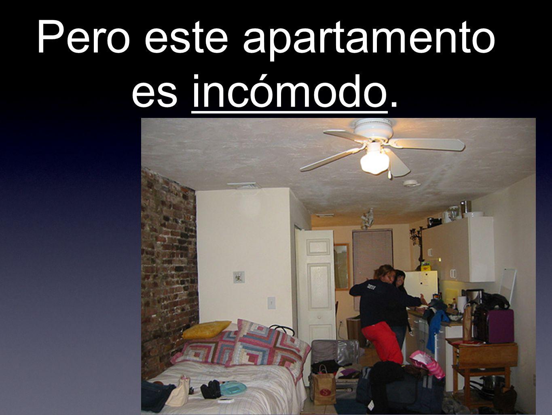 Pero este apartamento es incómodo.