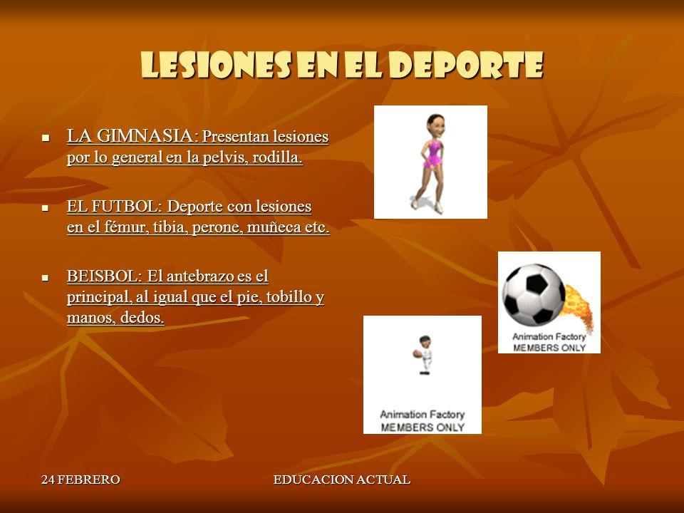 24 FEBREROEDUCACION ACTUAL LESIONES EN EL DEPORTE La prevención de lesiones en el deporte depende de una serie de factores, como son Una adecuada preparación física.
