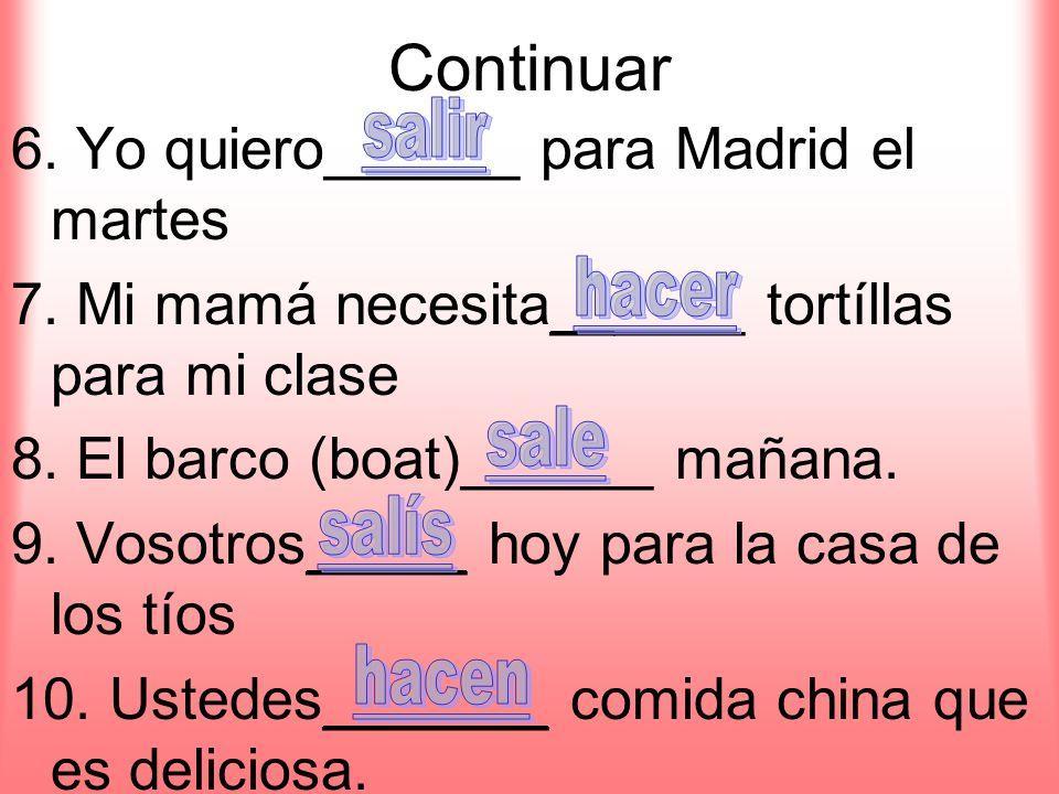 Continuar 6. Yo quiero______ para Madrid el martes 7.